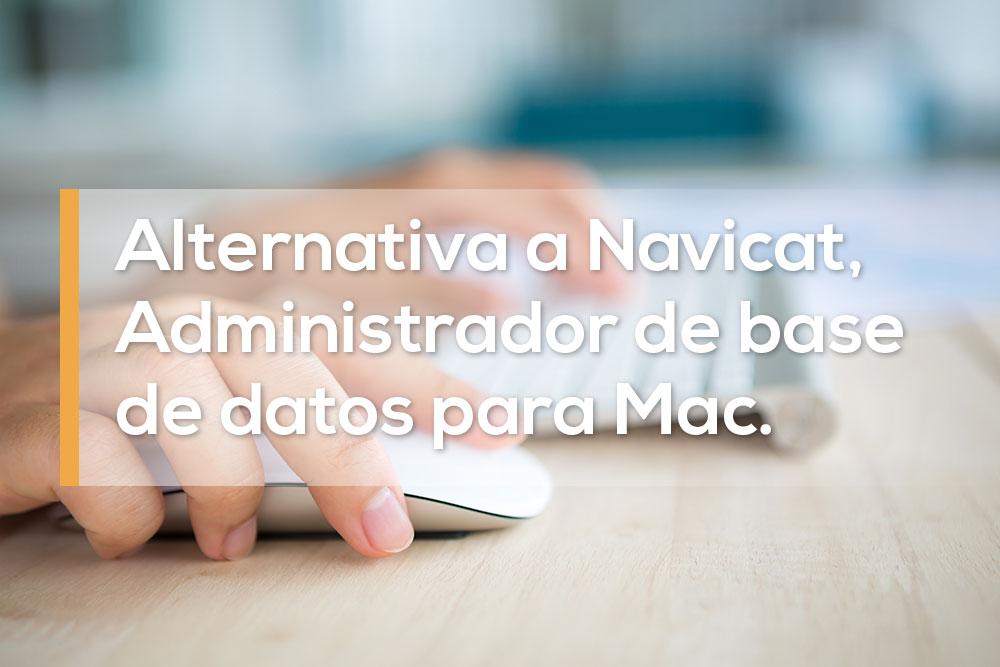 Alternativa a Navicat, Administrador de bases de datos para Mac.
